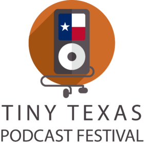 Tiny Texas Podcast Festival